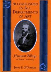 Accomplished in All Departments of Art--Hammatt Billings of Boston, 1818-1874