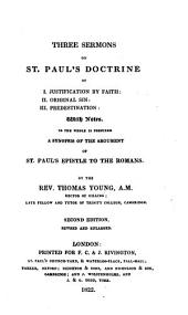 Three Sermons on St. Paul's Doctrine of I. Justification by Faith, II. Original Sin, III. Predestination: With Hotes, to the Whole is Prefixed a Synopsis of the Argument of St. Paul's Epistle to the Romans