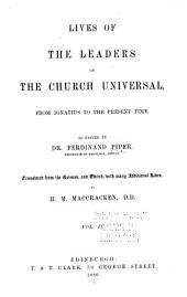 Lives of the Leaders of the Church Universal, from Ignatius to the Present Time ...