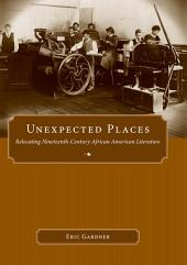 Unexpected Places: Relocating Nineteenth-Century African American Literature