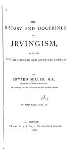 The History and Doctrines of Irvingism: Or of the So-called Catholic and Apostolic Church, Volume 2