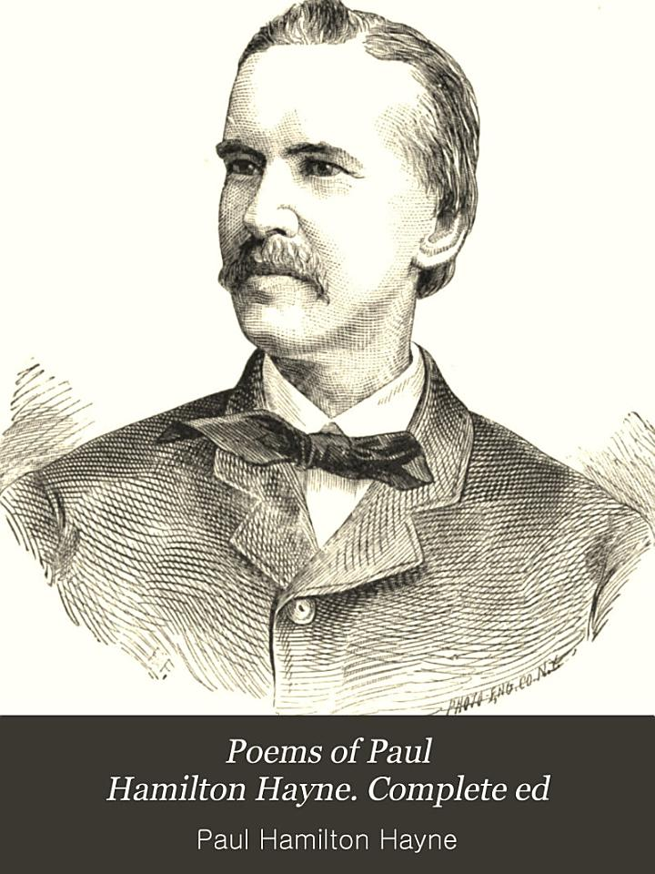 Poems of Paul Hamilton Hayne. Complete ed