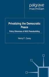 Privatizing the Democratic Peace: Policy Dilemmas of NGO Peacebuilding