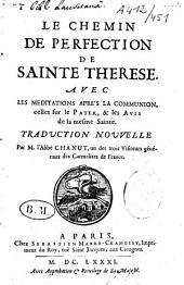 Le chemin de la perfection de Sainte Thérèse de Jésus avec les méditations après la communion, celles sur le Pater et les avis de la mesme Sainte