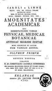 Caroli a Linne Amoenitates academicae seu dissertationes variae physicae: medicae, botanicae antehac seorsim editae nunc collectae et auctae, Volume 1