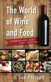 The World of Wine and Food: A Guide to Varieties, Tastes, History, and Pairings