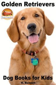 Golden Retrievers   Dog Books for Kids PDF