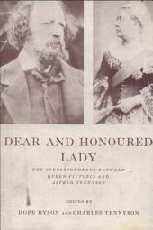 Dear and Honoured Lady: The Correspondence Between Queen Victoria and Alfred Tennyson