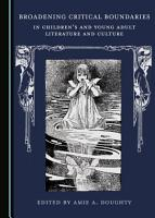 Broadening Critical Boundaries in Children   s and Young Adult Literature and Culture PDF