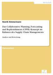 Das Collaborative Planning, Forecasting and Replenishment (CPFR) Konzept im Rahmen des Supply Chain Managements: Analyse und Bewertung