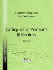 Critiques et Portraits littéraires: Volume1