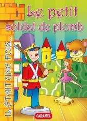 Le petit soldat de plomb: Contes et Histoires pour enfants
