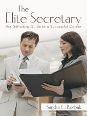 The Elite Secretary: The Definitive Guide to a Successful Career