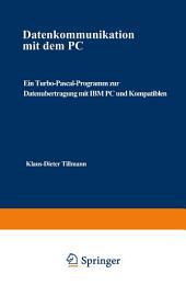 Datenkommunikation mit dem PC: Ein Turbo-Pascal-Programm zur Datenübertragung mit IBM PC und Kompatiblen