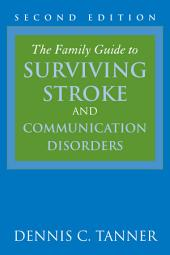 The Family Guide to Surviving Stroke and Communication Disorders: Edition 2