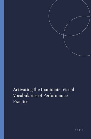 Activating the Inanimate  Visual Vocabularies of Performance Practice