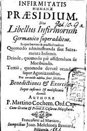 Infirmitatis humanæ præsidium, sive libellus infirmorum germanico superadditus; ... additæ sunt selectiores benedictiones et exorcismi