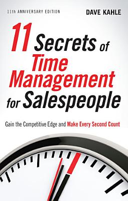 11 Secrets of Time Management for Salespeople  11th Anniversary Edition