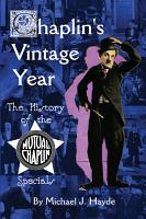 Chaplin s Vintage Year  The History of the Mutual Chaplin Specials PDF