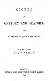 Cicero on Oratory and Orators; with his Letters to Quintus and Brutus. Translated or edited by J. S. Watson