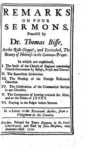 Remarks on Four Sermons, Preach'd by Dr. Thomas Bisse, at the Rolls Chappel; and Entituled, The Beauty of Holiness in the Common-prayer. ... In a Letter to the Reverend Author, from a Clergyman in the Country: Volume 5
