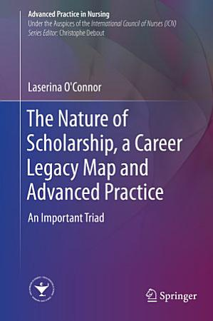 The Nature of Scholarship  a Career Legacy Map and Advanced Practice PDF