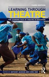 Learning Through Theatre: The Changing Face of Theatre in Education, Edition 3