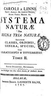 Caroli a Linné ... Systema naturae per regna tria naturae secundum classes, ordines, genera, species cum characteribus differentiis synonymis, locis: Volume 2