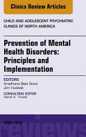 Prevention of Mental Health Disorders  Principles and Implementation  An Issue of Child and Adolescent Psychiatric Clinics of North America  E Book PDF
