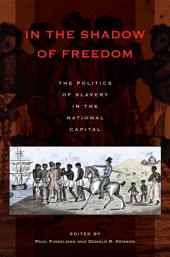 In the Shadow of Freedom: The Politics of Slavery in the National Capital