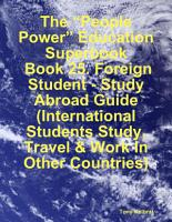 The    People Power    Education Superbook  Book 25  Foreign Student   Study Abroad Guide  International Students Study  Travel   Work In Other Countries  PDF