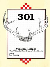 301 Venison Recipes: The Ultimate Deer Hunter's Cookbook, Edition 4
