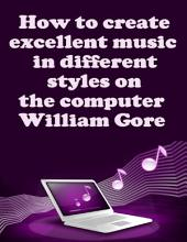 How to Create Excellent Music in Different Styles on the Computer