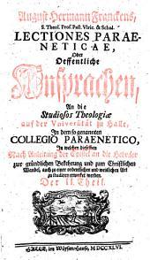 Lectiones paraeneticae: oder Oeffentliche ansprachen, an die studiosos theologiae auf der Vniversität zu Halle, in dem so genannten Collegio paraenetico ...