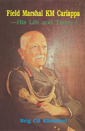 Field Marshal KM Cariappa: His Life and Times