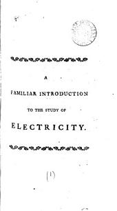 A Familiar Introduction to the Study of Electricity: By Joseph Priestley, ...