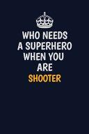 Who Needs A Superhero When You Are Shooter
