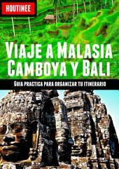 Viaje a Malasia, Camboya y Bali - Turismo fácil y por tu cuenta: Guía práctica para organizar tu itinerario