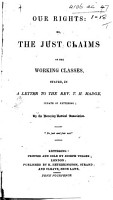 Our Rights  or  the just claims of the working classes  stated  in a letter to the Rev  T  H  Madge     by the Kettering Radical Association   By John Jenkinson   PDF