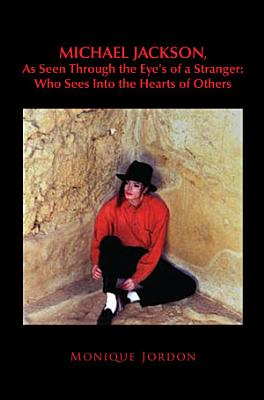 Michael Jackson  as Seen Through the Eye s of a Stranger  Who Sees into the Hearts of Others