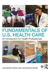 Fundamentals of U.S. Health Care: An Introduction for Health Professionals