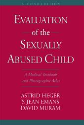 Evaluation of the Sexually Abused Child: A Medical Textbook and Photographic Atlas, Edition 2