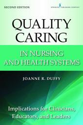 Quality Caring in Nursing and Health Systems: Implications for Clinicians, Educators, and Leaders, 2nd Edition, Edition 2