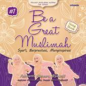 Be a Great Muslimah: Syar'i, Berprestasi, Menginspirasi