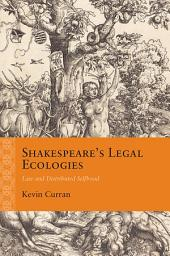 Shakespeare's Legal Ecologies: Law and Distributed Selfhood