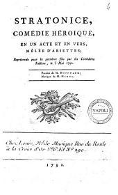 Stratonice, comédie héroique, en un acte et en vers, mélée d'ariettes; représentée pour la premiere fois par les Comédiens Italiens, le 3 Mai 1792. Paroles de M. Hoffmann; musique de M. Mehul