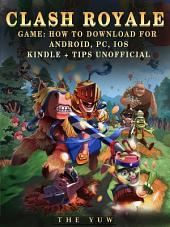 Clash Royale Game: How to Download for Android, Pc, Ios, Kindle + Tips Unofficial