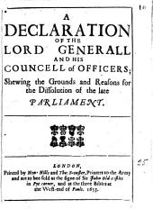 A declaration of the lord generall and his councell of officers; shewing the grounds and reasons for the dissolution of the late parliament: Volume 25