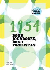1954 Bons Jogadores, Bons Pugilistas