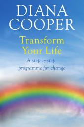 Transform Your Life: A step-by-step programme for change